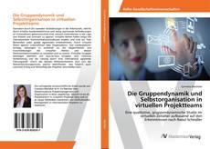 Bookcover of Die Gruppendynamik und Selbstorganisation in virtuellen Projektteams