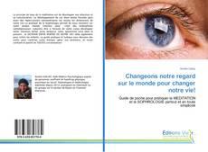Bookcover of Changeons notre regard sur le monde pour changer notre vie!
