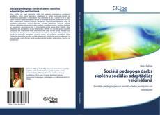 Bookcover of Sociālā pedagoga darbs skolēnu sociālās adaptācijas veicināšanā