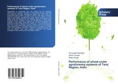 Bookcover of Performance of wheat under agroforestry systems of Tarai Region, India