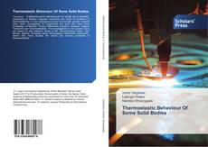 Bookcover of Thermoelastic Behaviour Of Some Solid Bodies