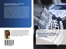 Bookcover of Social Assistive Robots, a Roboethics Framework for Elderly Care