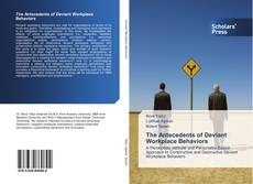 Bookcover of The Antecedents of Deviant Workplace Behaviors