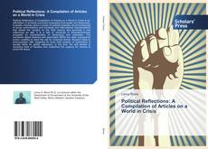 Couverture de Political Reflections: A Compilation of Articles on a World in Crisis