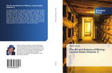 Bookcover of The Art and Science of Mining: Lecture Notes (Volume 1)