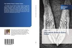The Catholic Priest in Gothic Fiction kitap kapağı