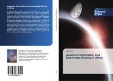 Bookcover of Academic Information and Knowledge Sharing in Africa
