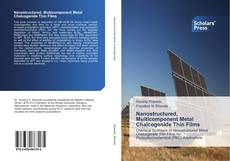Bookcover of Nanostructured, Multicomponent Metal Chalcogenide Thin Films
