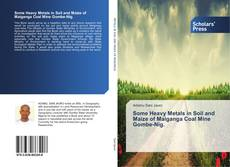 Some Heavy Metals in Soil and Maize of Maiganga Coal Mine Gombe-Nig. kitap kapağı