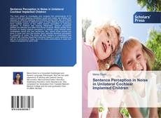 Bookcover of Sentence Perception in Noise in Unilateral Cochlear Implanted Children