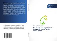 Bookcover of Theoretical and Experimental Study to Evaluate Passive House in Iraq