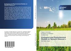 Bookcover of Ecological and Phytochemical Studies on Senecio Glaucus L.