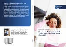 Bookcover of The use of Afrikaans-English Xhosa code switching in the classroom