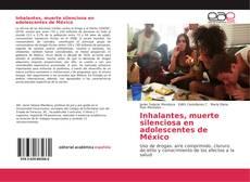 Bookcover of Inhalantes, muerte silenciosa en adolescentes de México