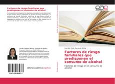 Factores de riesgo familiares que predisponen el consumo de alcohol kitap kapağı
