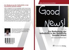 Capa do livro de Zur Bedeutung der Selbsthilfe in der Suchthilfe Sozialer Arbeit