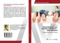 Portada del libro de Vereinbarkeit von Familie und Beruf - Eine Illusion?