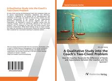 Bookcover of A Qualitative Study into the Coach's Two-Client Problem