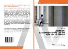 Portada del libro de Gesetzliche Bankenregulierung vor und nach der Finanzkrise