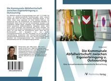 Bookcover of Die Kommunale Abfallwirtschaft zwischen Eigenerbringung u. Outsourcing