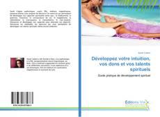 Capa do livro de Développez votre intuition, vos dons et vos talents spirituels