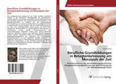 Bookcover of Berufliche Grundbildungen in Betagtenbetreuung am Moralpuls der Zeit