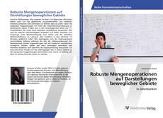 Copertina di Robuste Mengenoperationen auf Darstellungen beweglicher Gebiete