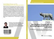 Bookcover of Der Einfluss Ciceros auf die Armenpflegeschrift von Juan Luis Vives