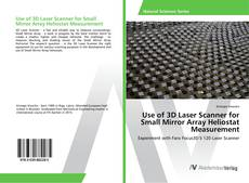Bookcover of Use of 3D Laser Scanner for Small Mirror Array Heliostat Measurement