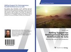 Bookcover of Adding Support for Heterogeneous Parallel Architectures to Julia