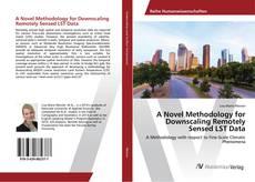 Bookcover of A Novel Methodology for Downscaling Remotely Sensed LST Data