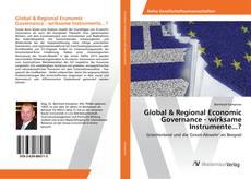 Bookcover of Global & Regional Economic Governance - wirksame Instrumente...?