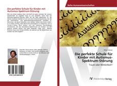 Обложка Die perfekte Schule für Kinder mit Autismus-Spektrum-Störung