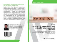 Bookcover of Electrostatic simulations and tests of the ion source at THe-Trap