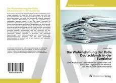 Buchcover von Die Wahrnehmung der Rolle Deutschlands in der Eurokrise