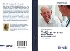 Bookcover of 50 + VAT  - osoby po 50. roku życia w społeczeństwie postnowoczesnym