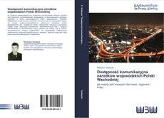 Bookcover of Dostępność komunikacyjna ośrodków wojewódzkich Polski Wschodniej