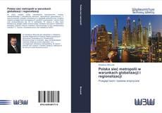 Bookcover of Polska sieć metropolii w warunkach globalizacji i regionalizacji