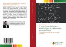 Bookcover of A linguagem matemática como obstáculo cognitivo no curso de Física