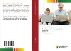 Bookcover of A arte de inovar a práxis docente