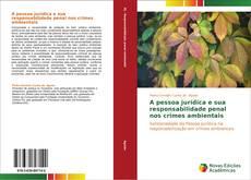 Bookcover of A pessoa jurídica e sua responsabilidade penal nos crimes ambientais