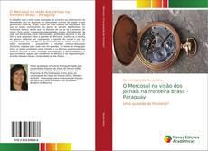 O Mercosul na visão dos jornais na fronteira Brasil - Paraguay kitap kapağı