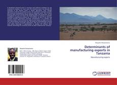 Determinants of manufacturing exports in Tanzania的封面