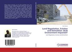 Bookcover of Land Negotiation, Eviction and Demolition: Built Environment Impacted?