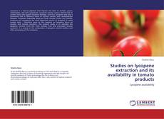 Bookcover of Studies on lycopene extraction and its availability in tomato products
