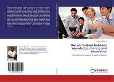 Bookcover of The correlation between knowledge sharing and innovation