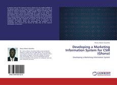 Bookcover of Developing a Marketing Information System for CSIR (Ghana)