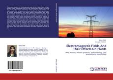 Bookcover of Electromagnetic Fields And Their Effects On Plants