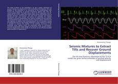 Bookcover of Seismic Mixtures to Extract Tilts and Recover Ground Displacements