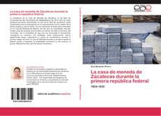 Portada del libro de La casa de moneda de Zacatecas durante la primera república federal